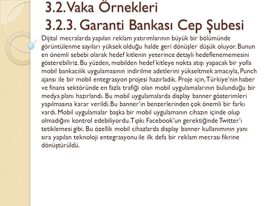 3.2. Vaka Örnekleri 3.2.3. Garanti Bankası Cep Şubesi 3.2. Vaka Örnekleri 3.2.3. Garanti Bankası Cep Şubesi Dijital mecralarda yapılan reklam yatırıml