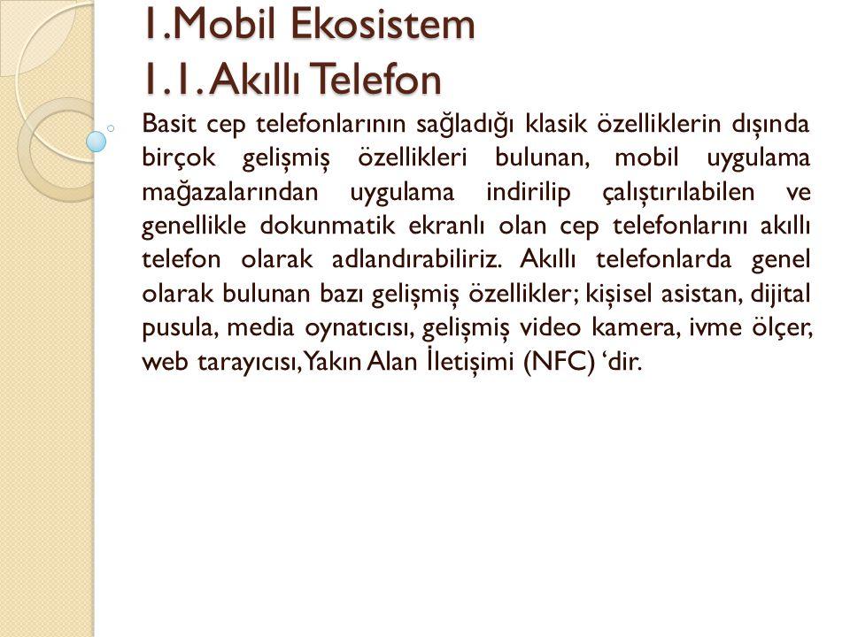 1.Mobil Ekosistem 1.1. Akıllı Telefon 1.Mobil Ekosistem 1.1. Akıllı Telefon Basit cep telefonlarının sa ğ ladı ğ ı klasik özelliklerin dışında birçok