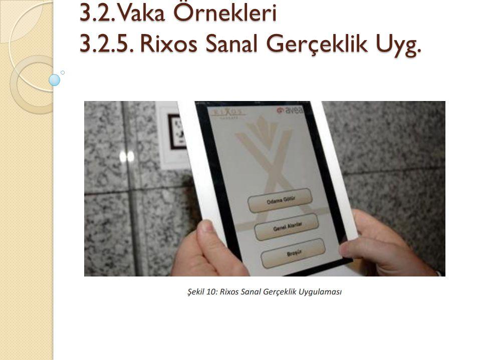 3.2. Vaka Örnekleri 3.2.5. Rixos Sanal Gerçeklik Uyg. 3.2. Vaka Örnekleri 3.2.5. Rixos Sanal Gerçeklik Uyg.