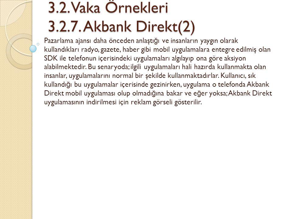 3.2.Vaka Örnekleri 3.2.7. Akbank Direkt(2) 3.2. Vaka Örnekleri 3.2.7.