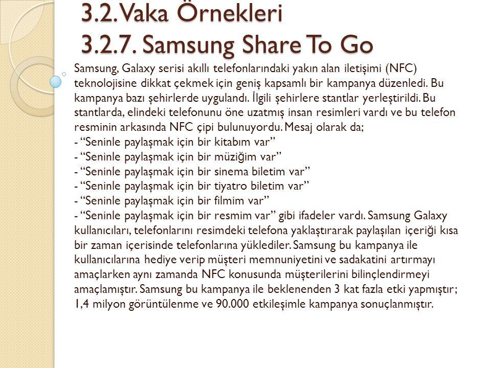 3.2. Vaka Örnekleri 3.2.7. Samsung Share To Go 3.2. Vaka Örnekleri 3.2.7. Samsung Share To Go Samsung, Galaxy serisi akıllı telefonlarındaki yakın ala