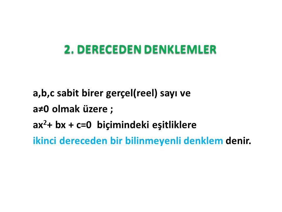 2. DERECEDEN DENKLEMLER 2. DERECEDEN DENKLEMLER a,b,c sabit birer gerçel(reel) sayı ve a≠0 olmak üzere ; ax 2 + bx + c=0 biçimindeki eşitliklere ikinc