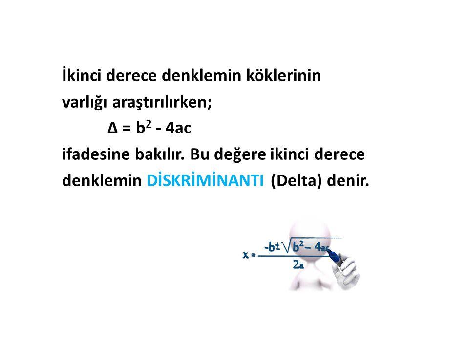İkinci derece denklemin köklerinin varlığı araştırılırken; Δ = b 2 - 4ac ifadesine bakılır. Bu değere ikinci derece denklemin DİSKRİMİNANTI (Delta) de