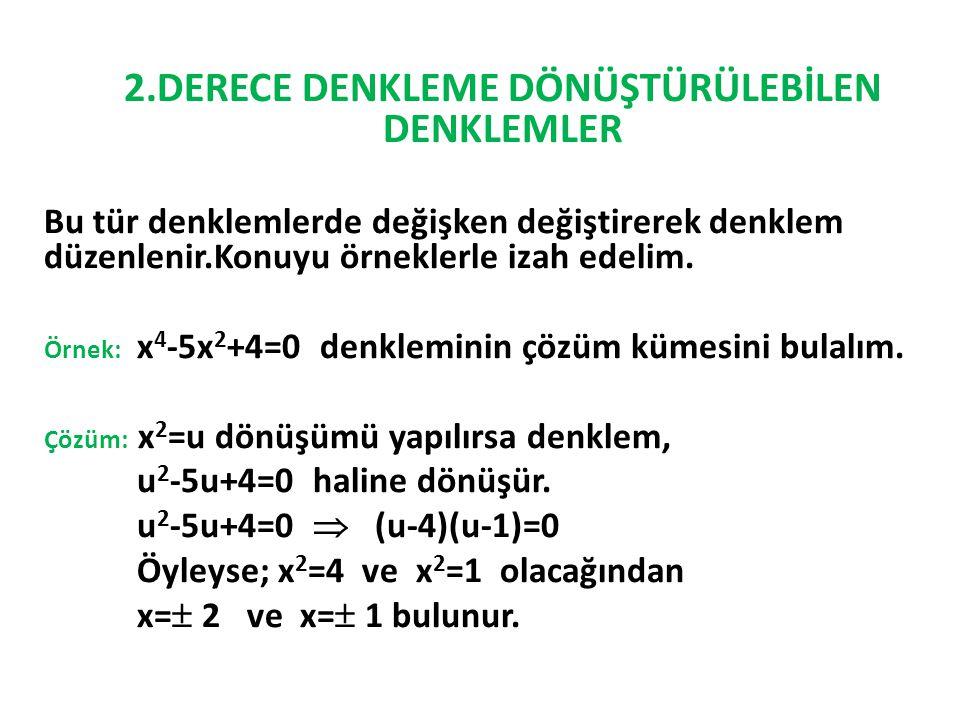 2.DERECE DENKLEME DÖNÜŞTÜRÜLEBİLEN DENKLEMLER Bu tür denklemlerde değişken değiştirerek denklem düzenlenir.Konuyu örneklerle izah edelim. Örnek: x 4 -