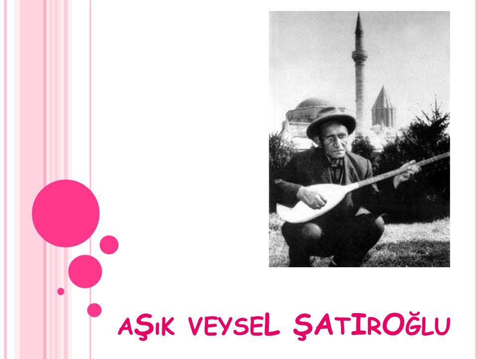 A Ş ıK VEYSE L ŞA T I R O ĞLU