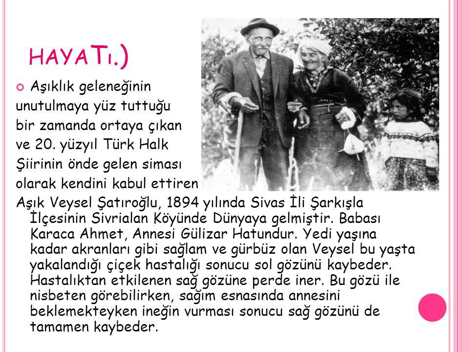 HAYA T ı.) Aşıklık geleneğinin unutulmaya yüz tuttuğu bir zamanda ortaya çıkan ve 20. yüzyıl Türk Halk Şiirinin önde gelen siması olarak kendini kabul