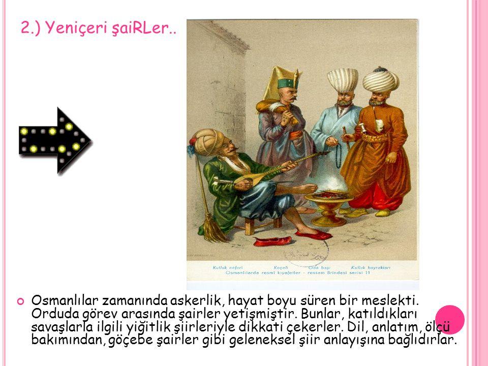 Osmanlılar zamanında askerlik, hayat boyu süren bir meslekti. Orduda görev arasında şairler yetişmiştir. Bunlar, katıldıkları savaşlarla ilgili yiğitl