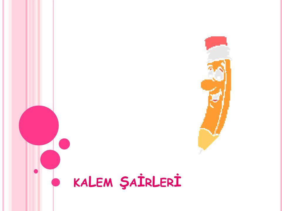 K ALEM ŞA İ R İ NED İ R Aşıklık geleneğinde şiirlerini kalem ve kağıt kullanarak yazan aşıklara kalem şairi denmektedir.