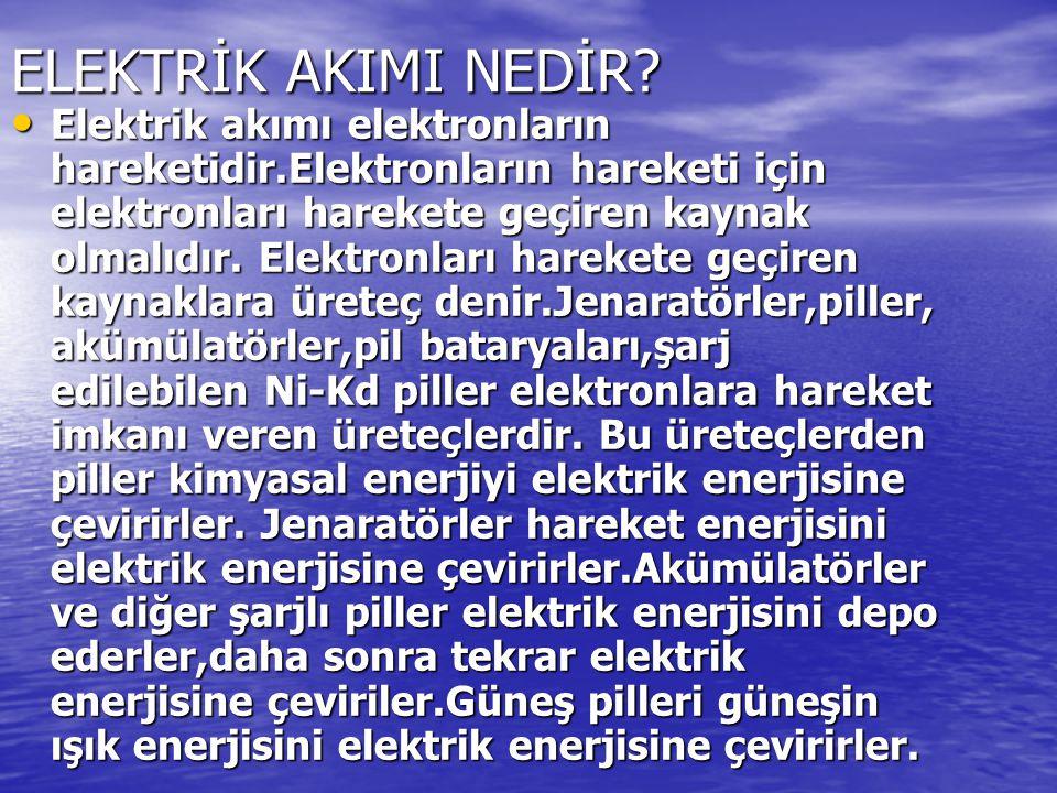 ELEKTRİK AKIMI NEDİR? Elektrik akımı elektronların hareketidir.Elektronların hareketi için elektronları harekete geçiren kaynak olmalıdır. Elektronlar