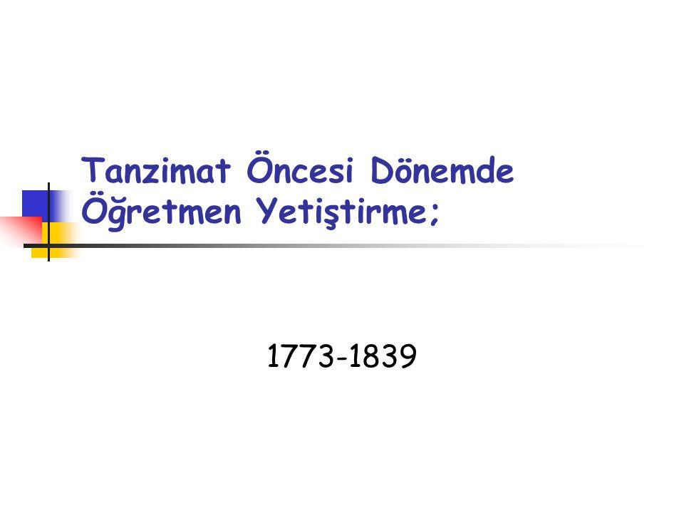 Tanzimat Öncesi Dönemde Öğretmen Yetiştirme; 1773-1839