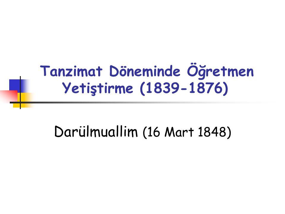 Tanzimat Döneminde Öğretmen Yetiştirme (1839-1876) Darülmuallim (16 Mart 1848)