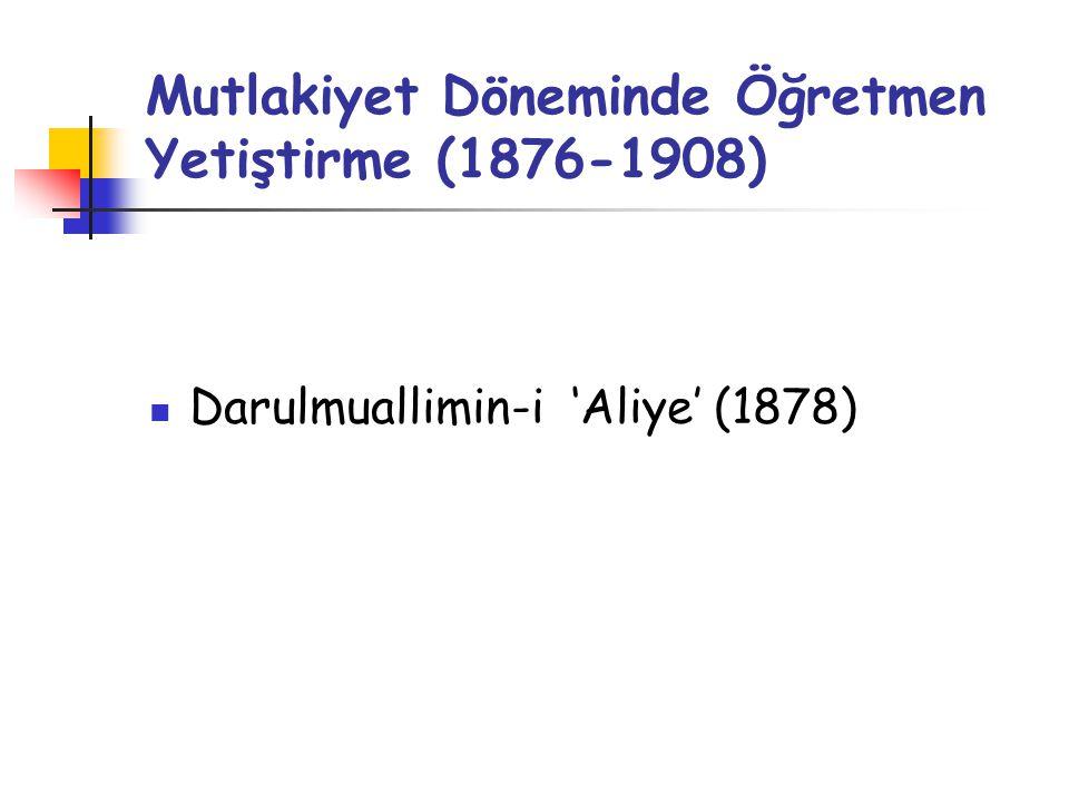 Mutlakiyet Döneminde Öğretmen Yetiştirme (1876-1908) Darulmuallimin-i 'Aliye' (1878)