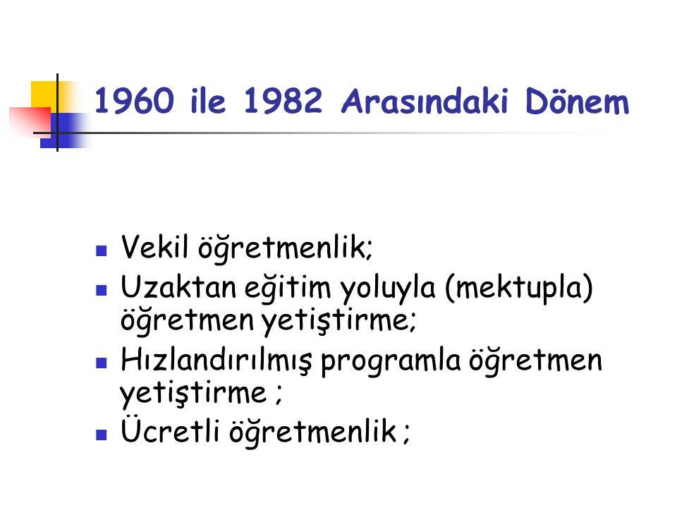 1960 ile 1982 Arasındaki Dönem Vekil öğretmenlik; Uzaktan eğitim yoluyla (mektupla) öğretmen yetiştirme; Hızlandırılmış programla öğretmen yetiştirme