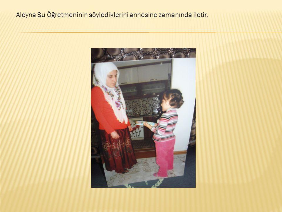 Aleyna Su Öğretmeninin söylediklerini annesine zamanında iletir.