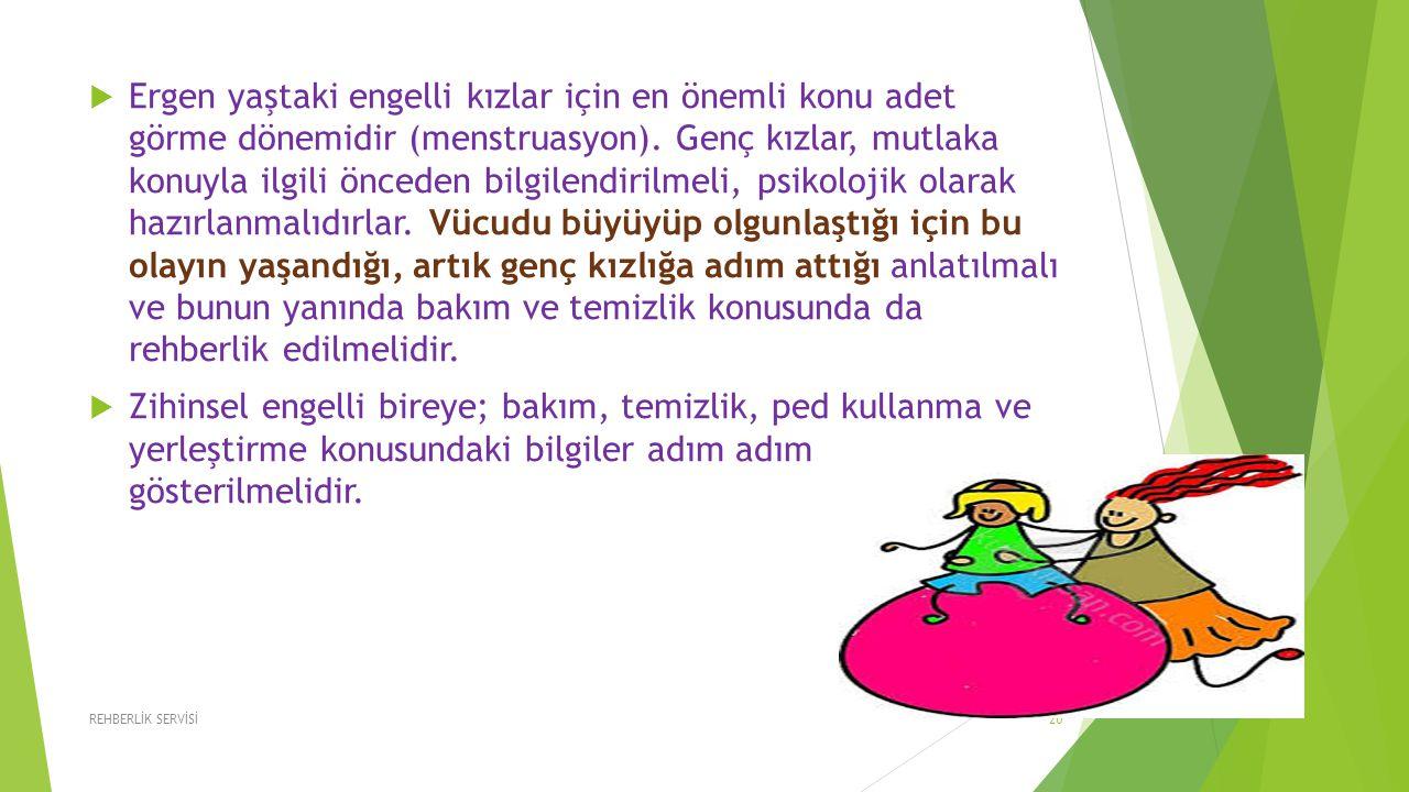  Ergen yaştaki engelli kızlar için en önemli konu adet görme dönemidir (menstruasyon). Genç kızlar, mutlaka konuyla ilgili önceden bilgilendirilmeli,