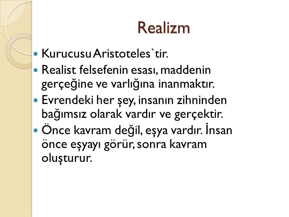 Realizm Kurucusu Aristoteles`tir. Realist felsefenin esası, maddenin gerçe ğ ine ve varlı ğ ına inanmaktır. Evrendeki her şey, insanın zihninden ba ğ