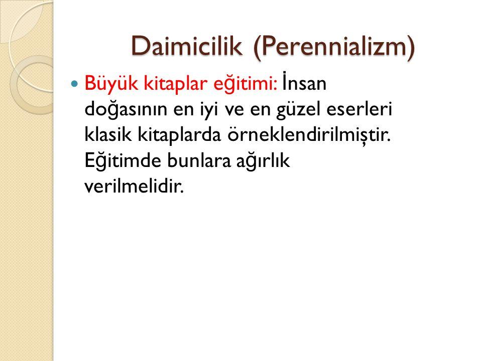 Daimicilik (Perennializm) Büyük kitaplar e ğ itimi: İ nsan do ğ asının en iyi ve en güzel eserleri klasik kitaplarda örneklendirilmiştir. E ğ itimde b