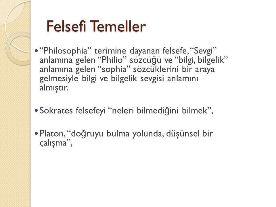"""Felsefi Temeller """"Philosophia"""" terimine dayanan felsefe, """"Sevgi"""" anlamına gelen """"Philio"""" sözcü ğ ü ve """"bilgi, bilgelik"""" anlamına gelen """"sophia"""" sözcük"""