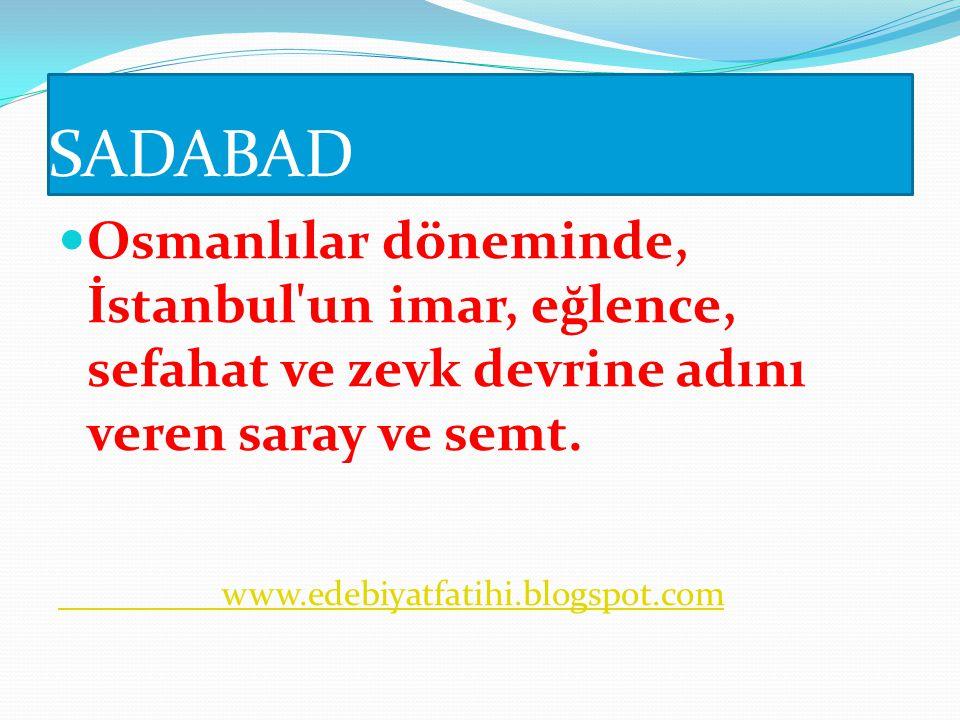 www.edebiyatfatihi.blogspot.com SADABÂD