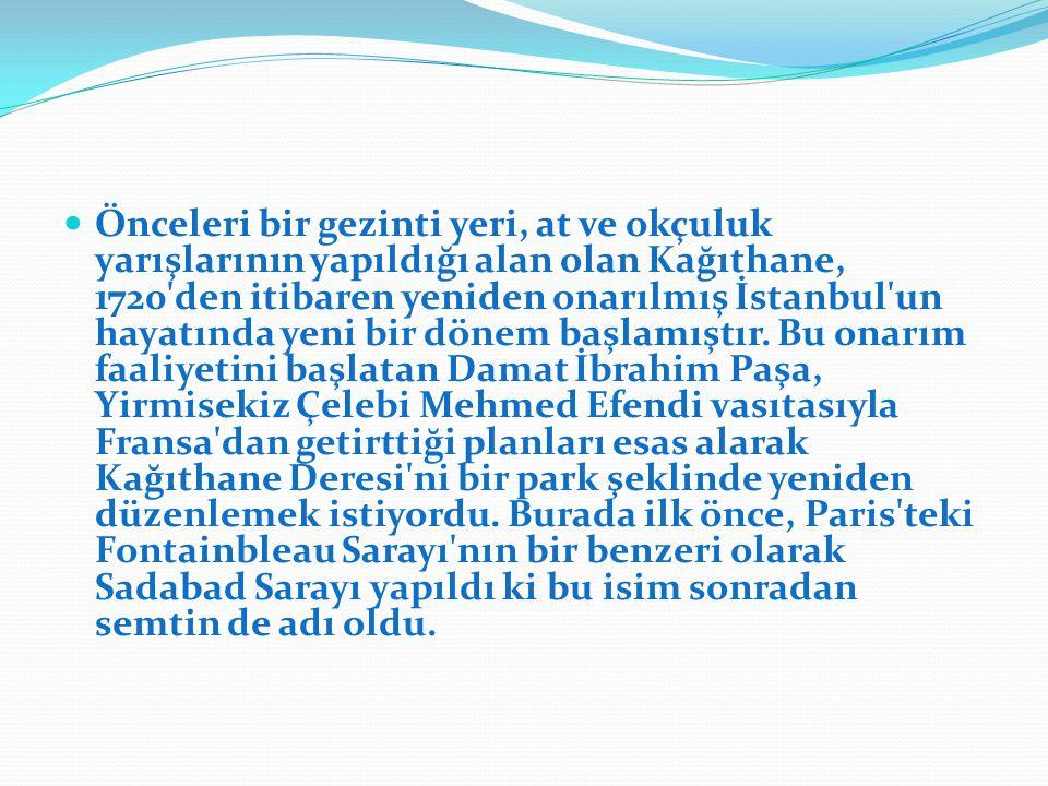 SADABAD Osmanlılar döneminde, İstanbul'un imar, eğlence, sefahat ve zevk devrine adını veren saray ve semt. www.edebiyatfatihi.blogspot.com