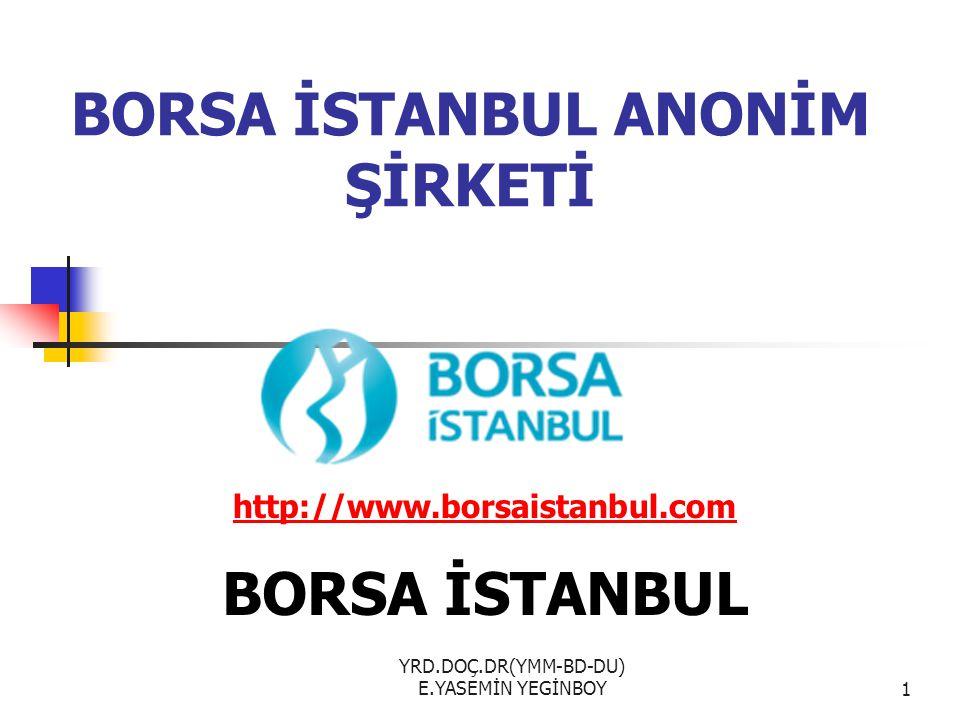 YRD.DOÇ.DR(YMM-BD-DU) E.YASEMİN YEGİNBOY2 1866 yılında devlet tarafından Osmanlı Devleti'nin ilk borsası, Dersaadet Tahvilat Borsası kuruldu.
