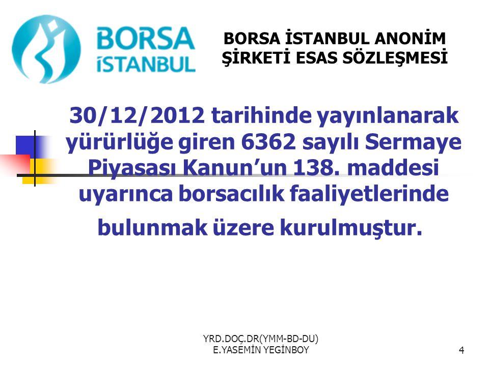 YRD.DOÇ.DR(YMM-BD-DU) E.YASEMİN YEGİNBOY4 30/12/2012 tarihinde yayınlanarak yürürlüğe giren 6362 sayılı Sermaye Piyasası Kanun'un 138.