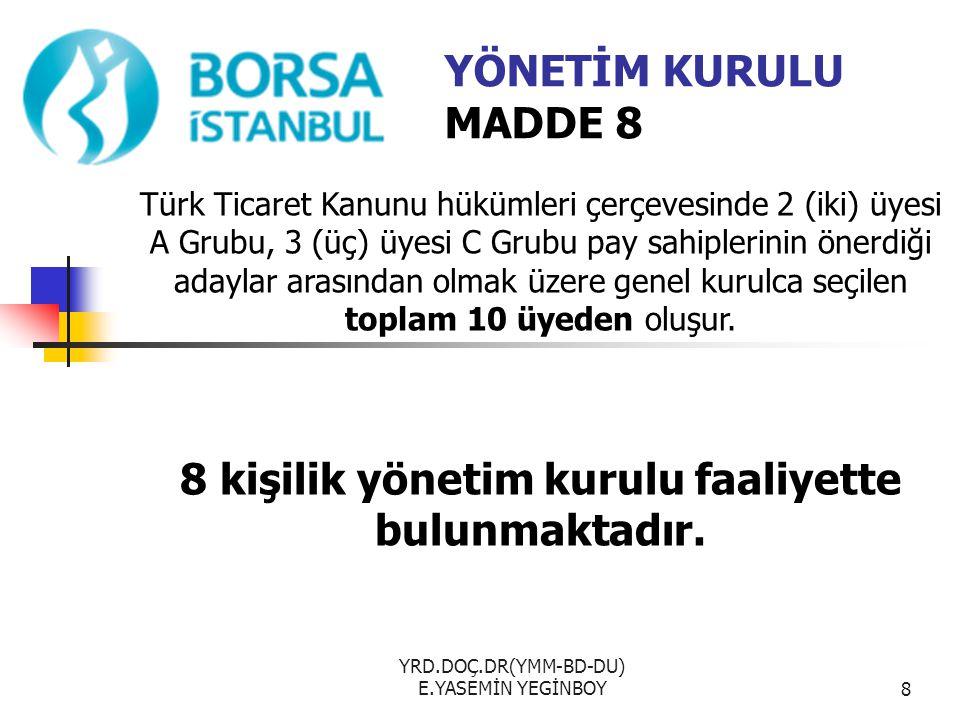 YRD.DOÇ.DR(YMM-BD-DU) E.YASEMİN YEGİNBOY8 YÖNETİM KURULU MADDE 8 Türk Ticaret Kanunu hükümleri çerçevesinde 2 (iki) üyesi A Grubu, 3 (üç) üyesi C Grub