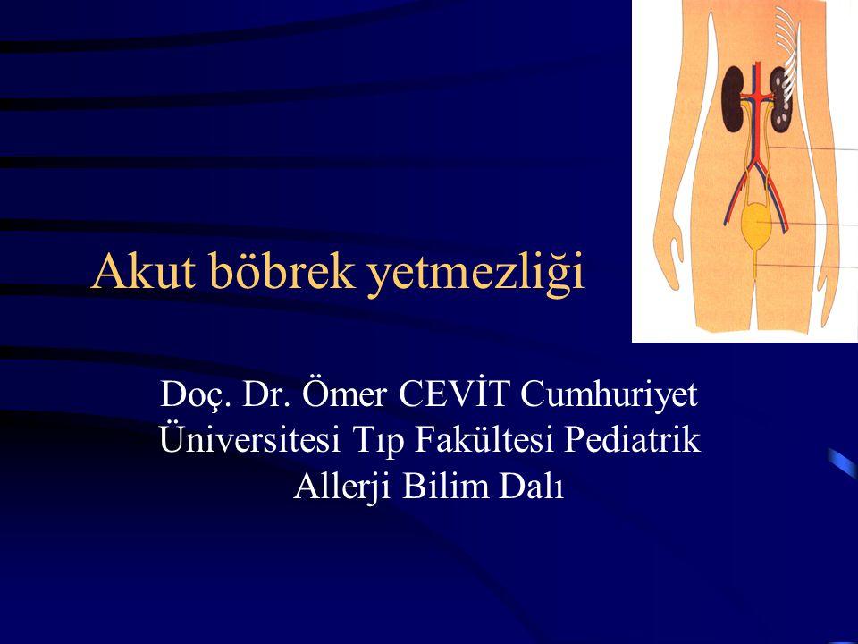 Akut böbrek yetmezliği Doç. Dr. Ömer CEVİT Cumhuriyet Üniversitesi Tıp Fakültesi Pediatrik Allerji Bilim Dalı