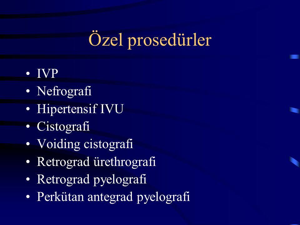 Özel prosedürler IVP Nefrografi Hipertensif IVU Cistografi Voiding cistografi Retrograd ürethrografi Retrograd pyelografi Perkütan antegrad pyelografi