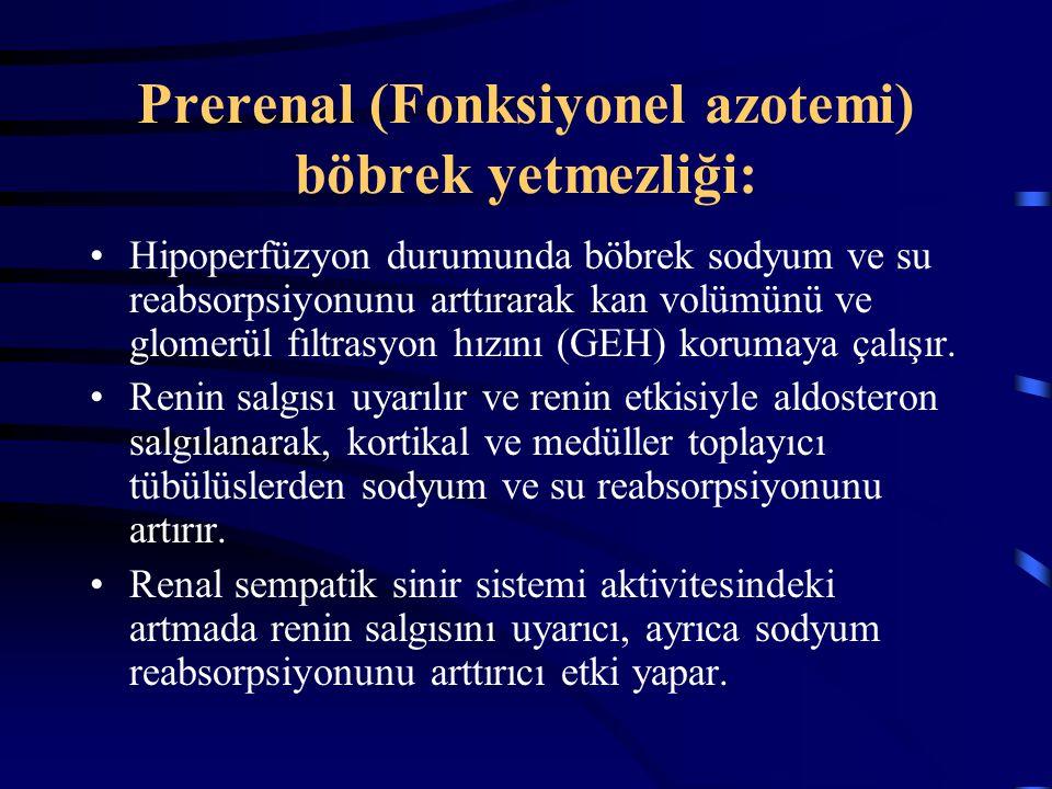 Prerenal (Fonksiyonel azotemi) böbrek yetmezliği: Hipoperfüzyon durumunda böbrek sodyum ve su reabsorpsiyonunu arttırarak kan volümünü ve glomerül fıl
