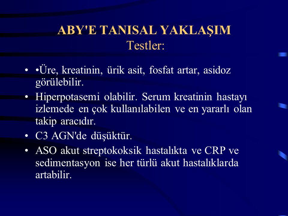 ABY'E TANISAL YAKLAŞIM Testler: Üre, kreatinin, ürik asit, fosfat artar, asidoz görülebilir. Hiperpotasemi olabilir. Serum kreatinin hastayı izlemede