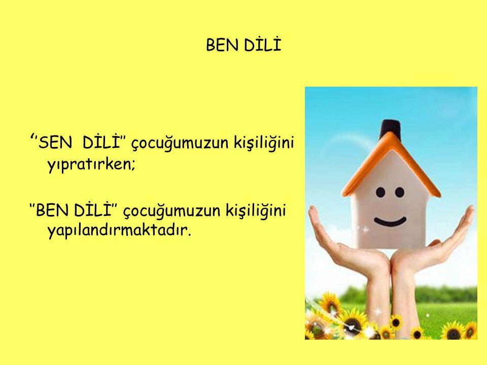 BEN DİLİ ' 'SEN DİLİ'' çocuğumuzun kişiliğini yıpratırken; ''BEN DİLİ'' çocuğumuzun kişiliğini yapılandırmaktadır.