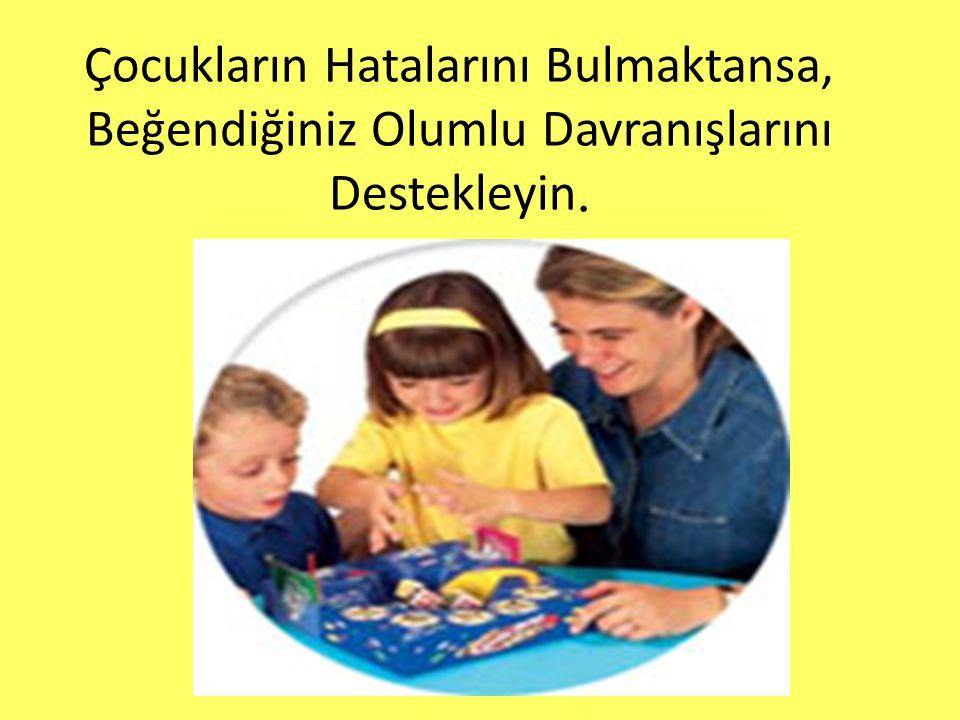 Çocukların Hatalarını Bulmaktansa, Beğendiğiniz Olumlu Davranışlarını Destekleyin.