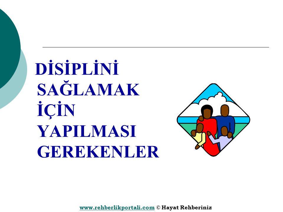 www.rehberlikportali.comwww.rehberlikportali.com © Hayat Rehberiniz DİSİPLİNİ SAĞLAMAK İÇİN YAPILMASI GEREKENLER