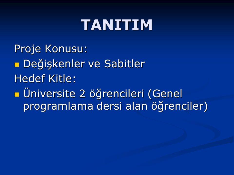 TANITIM Proje Konusu: Değişkenler ve Sabitler Değişkenler ve Sabitler Hedef Kitle: Üniversite 2 öğrencileri (Genel programlama dersi alan öğrenciler) Üniversite 2 öğrencileri (Genel programlama dersi alan öğrenciler)