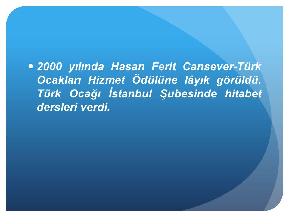 2000 yılında Hasan Ferit Cansever-Türk Ocakları Hizmet Ödülüne lâyık görüldü.