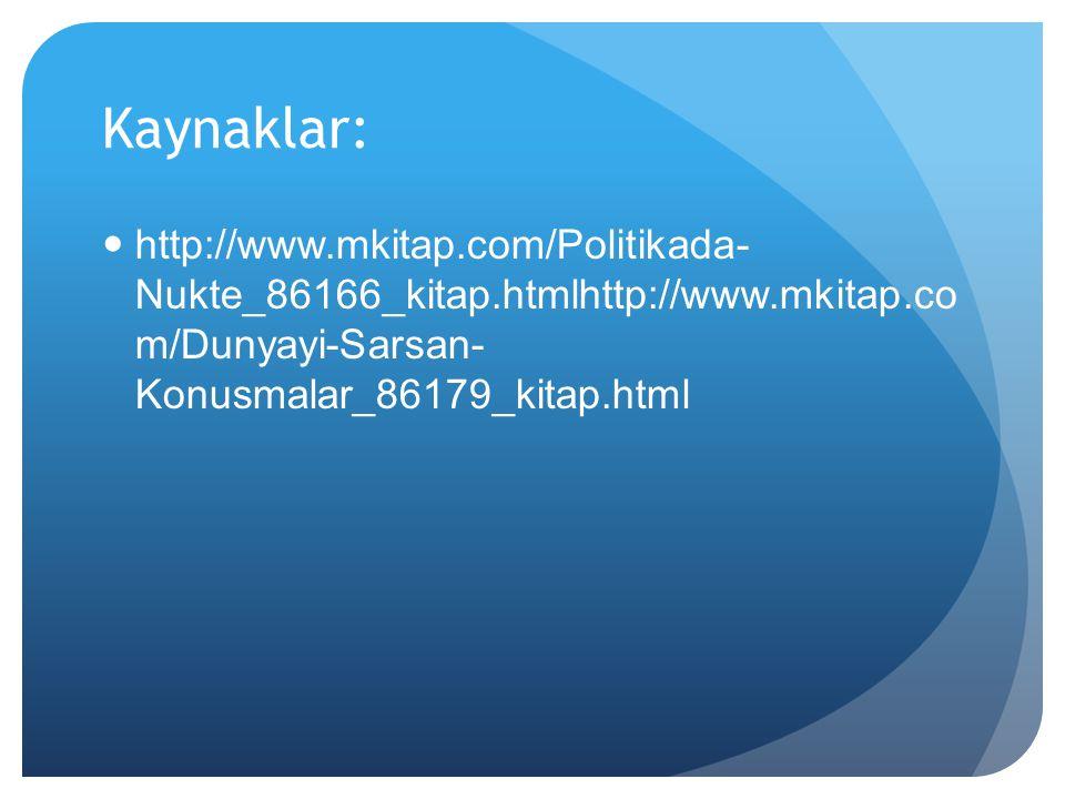 Kaynaklar: http://www.mkitap.com/Politikada- Nukte_86166_kitap.htmlhttp://www.mkitap.co m/Dunyayi-Sarsan- Konusmalar_86179_kitap.html