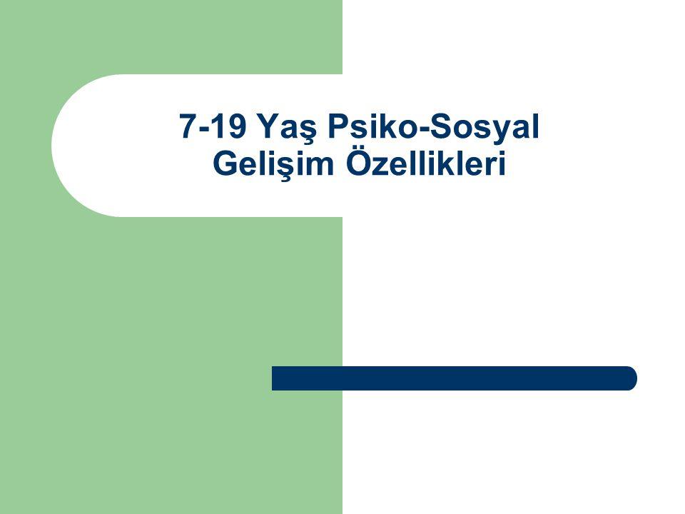 7-19 Yaş Psiko-Sosyal Gelişim Özellikleri
