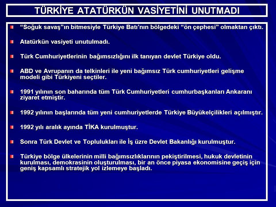 TÜRKİYE ATATÜRKÜN VASİYETİNİ UNUTMADI Soğuk savaş ın bitmesiyle Türkiye Batı'nın bölgedeki ön çephesi olmaktan çıktı.