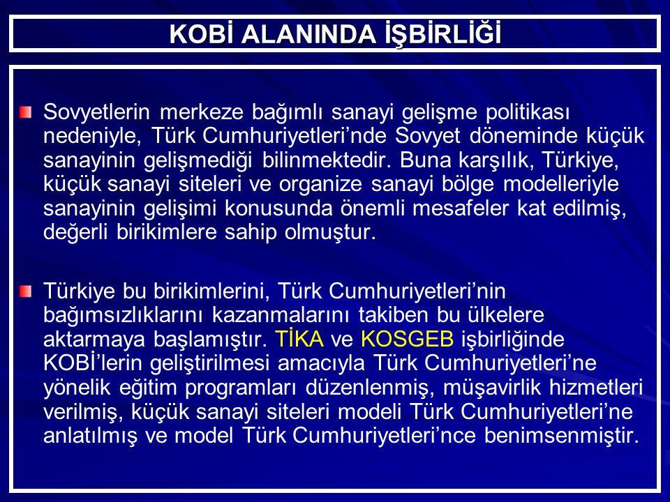 KOBİ ALANINDA İŞBİRLİĞİ Sovyetlerin merkeze bağımlı sanayi gelişme politikası nedeniyle, Türk Cumhuriyetleri'nde Sovyet döneminde küçük sanayinin gelişmediği bilinmektedir.