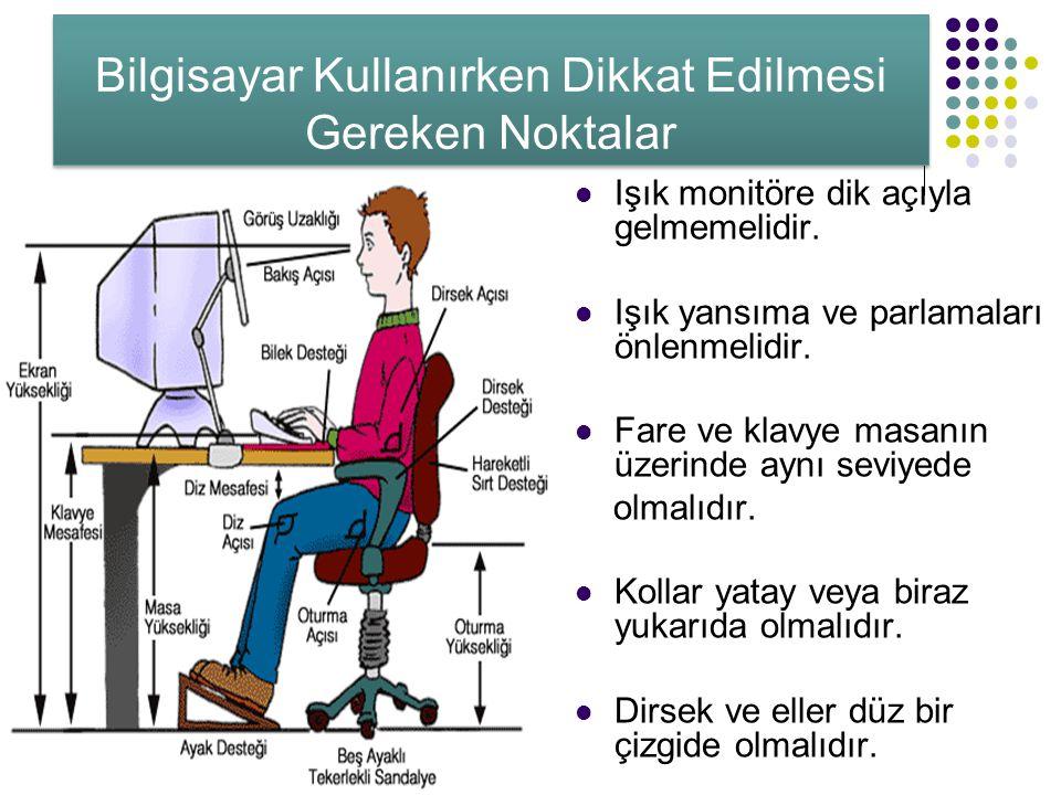 Bilgisayar Kullanırken Dikkat Edilmesi Gereken Noktalar Bacakların üst kısmı yatay olmalıdır.