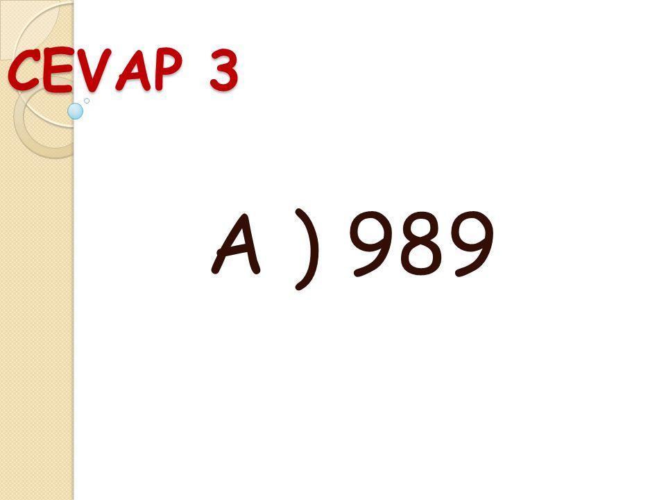 SORU 3 Üç basamaklı en büyük çift doğal sayının, 9 eksiği kaçtır? A ) 989 B ) 990 C ) 991