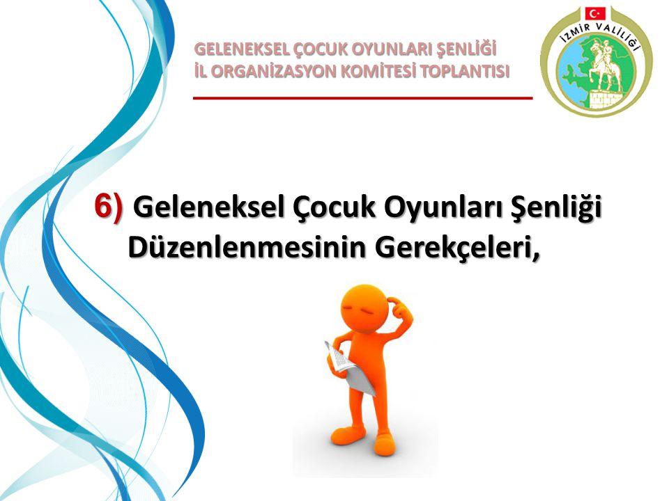 GELENEKSEL ÇOCUK OYUNLARI ŞENLİĞİ İL ORGANİZASYON KOMİTESİ TOPLANTISI 6) Geleneksel Çocuk Oyunları Şenliği Düzenlenmesinin Gerekçeleri,
