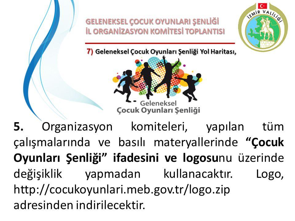 GELENEKSEL ÇOCUK OYUNLARI ŞENLİĞİ İL ORGANİZASYON KOMİTESİ TOPLANTISI 5. Organizasyon komiteleri, yapılan tüm çalışmalarında ve basılı materyallerinde
