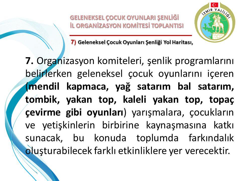 GELENEKSEL ÇOCUK OYUNLARI ŞENLİĞİ İL ORGANİZASYON KOMİTESİ TOPLANTISI 7. Organizasyon komiteleri, şenlik programlarını belirlerken geleneksel çocuk oy