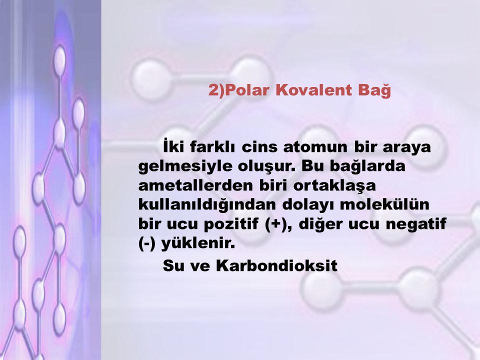 2)Polar Kovalent Bağ İki farklı cins atomun bir araya gelmesiyle oluşur.