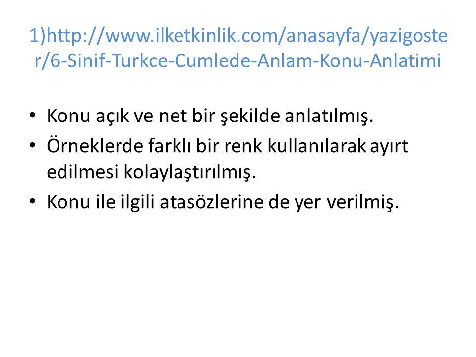 1)http://www.ilketkinlik.com/anasayfa/yazigoste r/6-Sinif-Turkce-Cumlede-Anlam-Konu-Anlatimi Konu açık ve net bir şekilde anlatılmış.