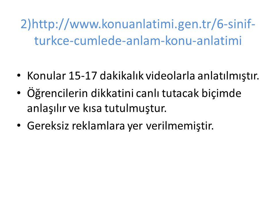 2)http://www.konuanlatimi.gen.tr/6-sinif- turkce-cumlede-anlam-konu-anlatimi Konular 15-17 dakikalık videolarla anlatılmıştır.