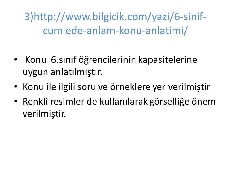 3)http://www.bilgicik.com/yazi/6-sinif- cumlede-anlam-konu-anlatimi/ Konu 6.sınıf öğrencilerinin kapasitelerine uygun anlatılmıştır.