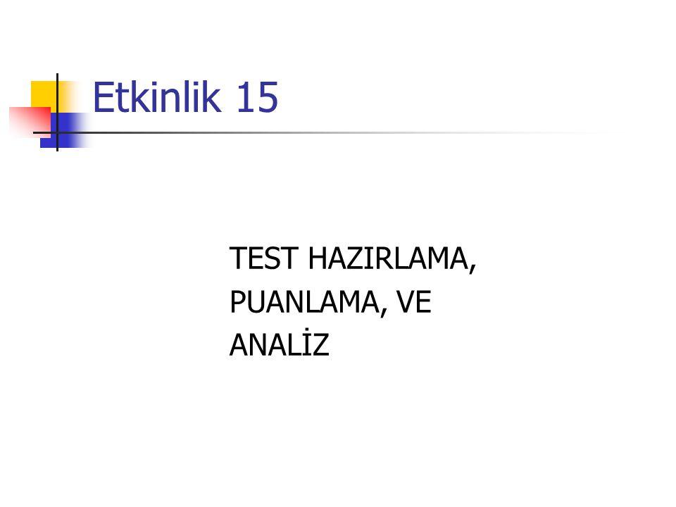 Etkinlik 15 TEST HAZIRLAMA, PUANLAMA, VE ANALİZ